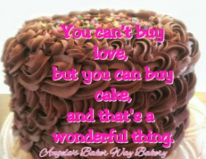 You can't buy Love but you can buy CAKE!